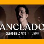 """CIUDAD EN LO ALTO presenta su nuevo sencillo """"ANCLADO"""" ft LIVING"""